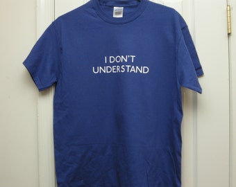 I dont understand t-shirt