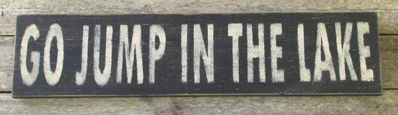 Go Jump In The Lake Wooden Sign