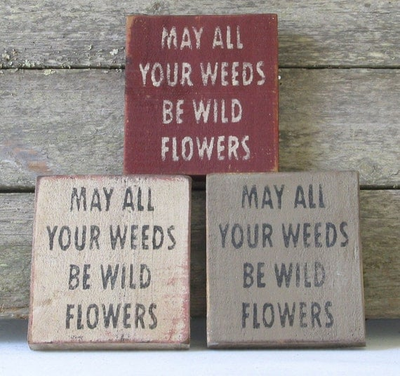 May All Your Weeds Be Wildflowers Wooden Sign