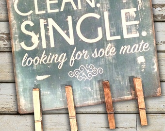 Clean, Single and Looking for a Sole Mate Wooden sign for storing single socks in the laundry room. Comes with 4 clothes pins.