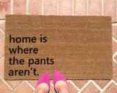 Home is Where the Pants Aren't Doormat / Funny Custom Welcome Mat / Personalized Unique Gift / Housewarming Gifts / Wedding Gifts