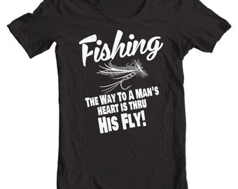 Fishing - The Way To a Man's Heart Is Thru His Fly T-shirt