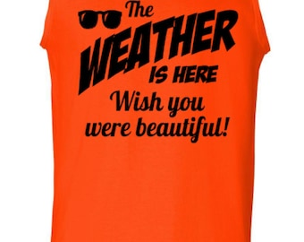 Funny Tank Top, The Weather is Here Wish You were Beautiful, Printed Tank, Personalized Tank Top