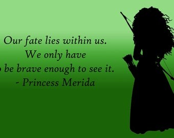 Princess Merida from the Disney movie brave, a lovely inspirational quote.