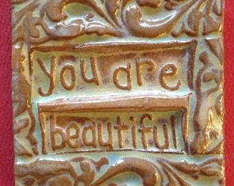 You are beautiful  handmade earthenware tile