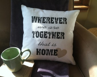 wherever we are together that is home throw pillow cover