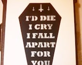 I'd Die I Cry I Fall Apart For You coffin spray paint stencil
