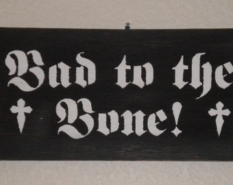 Bad To The Bone - Wooden Sign