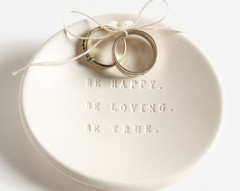 Be Happy. Be Loving. Be True. Ring Bearer Bowl, wedding ring holder by Paloma's Nest