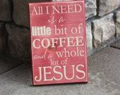 All I Need is a Little Bit of Coffee and a Whole Lot of Jesus - Wood Sign - Home Decor - Quote Saying Distressed Wooden Sign - Kitchen Decor