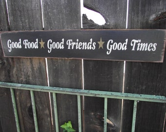 Good Food * Good Friends * Good Times,  primitive wood sign