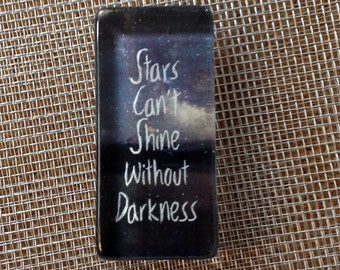 Stars can't shine without darkness.....glass magnet