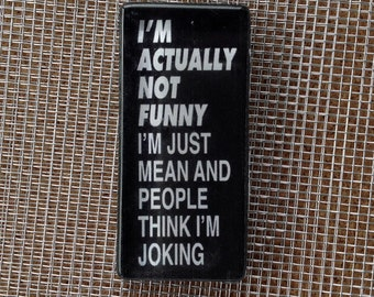 I'm not actually funny... glass magnet