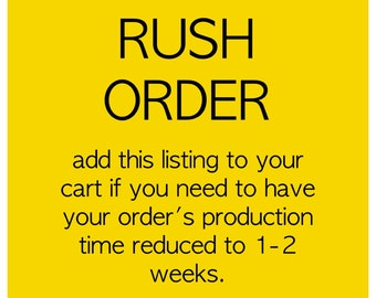 RUSH THIS ORDER - 2 week production time
