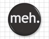 "Meh Pin or Magnet - Internet Slang - Pinback Button Badge or Fridge Magnet - 1.25"""