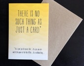 There is no such thing as just a card - greeting card