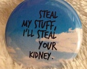 "Steal My Stuff, I'll Steal Your Kidney - 1.5"" Pinback Button (Great Holiday Gift)"