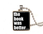 The Book Was Better Black - Scrabble Tile Necklace - Free Necklace Chain Included