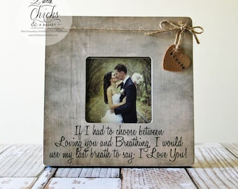 Valentines Day Picture Frame, Anniversary Picture Frame, If I Had To Choose Between Loving You And Breathing...