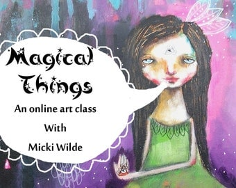 Magical Things - An online art workshop with Micki Wilde. A self paced class (access to lessons within 48 hours of payment)