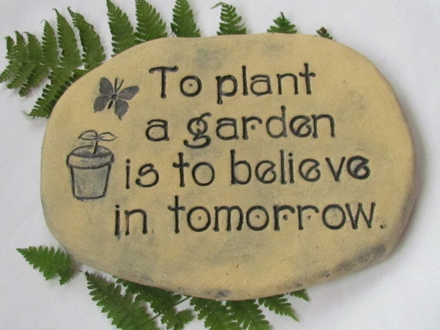 To Plant A Garden Is To Believe In Tomorrow Inspiring Words