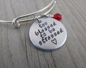 """Inspiration Bracelet- """"too blessed to be stressed"""" with a stamped heart and an accent bead of your choice- Adjustable Bangle Bracelet"""