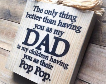 DAD Pop Pop Sign ,DAD Sign,  The Original DAD and Pop Pop ,Wood Block Sign , Father's Day Sign,Gift,Papa,Papaw,Poppy,Pawpaw,Grandpa,Poppa,