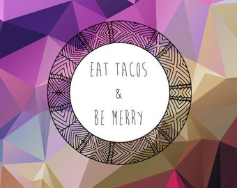 Eat Tacos & Be Merry
