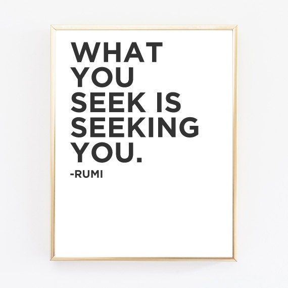 https://www.etsy.com/listing/217333590/rumi-print-what-you-seek-is-seeking-you?ga_order=most_relevant&ga_search_type=all&ga_view_type=gallery&ga_search_query=inspiration&ref=sr_gallery_9