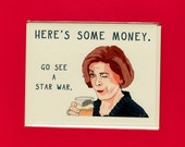 Go See A STAR WAR - Lucille Bluth - Here's Some Money - Arrested Development - Arrested Development Card - Jessica Walter - Item M120