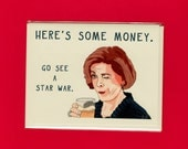 Go See A STAR WAR - Lucille Bluth - Here's Some Money - Arrested Development - Arrested Development Card - Jessica Walter - Star War