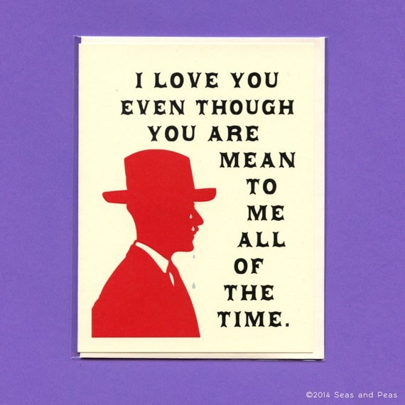 MEAN To ME - Crying MAN - Funny Love Card - Funny Valentine Card - Love Card Funny - I Love You Even Though - Love Card - Item L003