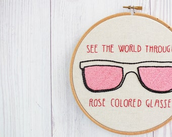 Inspirational art, inspirational quote ,See the world through rose colored glasses, OOAK embroidery hoop art, unique inspiring wall art