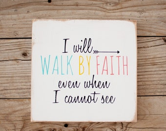 I Will Walk In Faith Even When I Cannot See