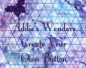 Create Your Own Button - Custom Order