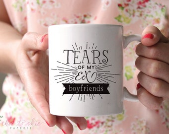 Ex Boyfriend Tears Mug, Tears of my ExBoyfriends Coffee Mug - ExBoyfriend Coffee Cup - Breakup Gift - Break Up - Ex Girlfriend Ex Boyfriend