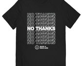 No Thanks Have A Nice Life White on Black T-Shirt UNISEX sizes S M L XL