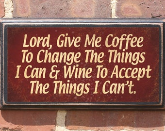 Lord, give me coffee... & wine to accept... Wall Art Sign Plaque Gift Present Home Decor Personalized Color Custom Location Vintage Style
