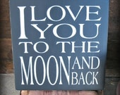 I Love You to the Moon and Back - Love Sign - Valentines Wedding Birthday Nursery Shower Gift