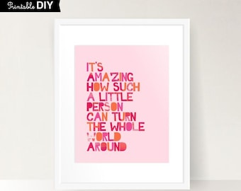 Girl Digital Nursery quote print It's amazing how such a little person can turn the whole world around, DIY  INSTANT DOWNLOAD ( 810vaiv017 )