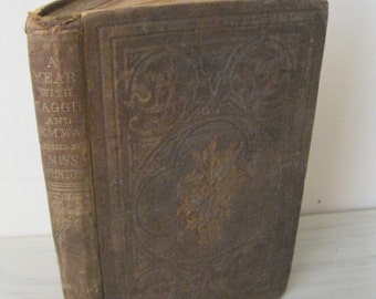 Antique Children's Book - A Year with Maggie and Emma; a True Story - 1861 - Young Adult - Very Rare