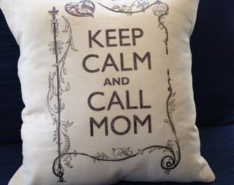 Mothers Day, Keep Calm and Call Mom pillow, graduation gift, 12x12 pillow, dorm room, gift for mom