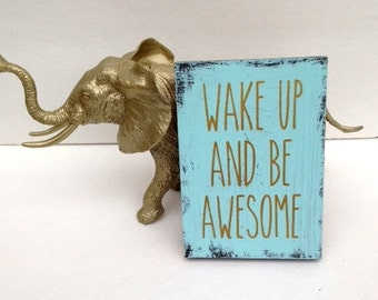 Golden Made Wake Up and Be Awesome Sign Inspirational for home child room gift