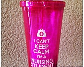 Nursing Student gift Tumbler,20 oz ,Nursing Gift,,I Can't Keep Calm,RN Tumbler,RN Cup,Keep Calm,Future Nurse,LPN,Medical Assistant