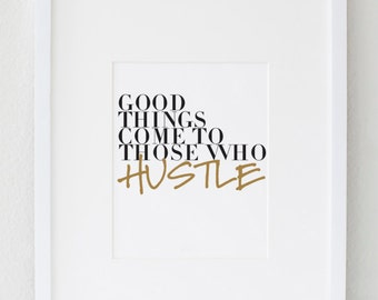 Good Things Come to Those Who Hustle Print, Motivational Poster, Hustle Wall Print, Inspirational Office Decor, Inspirational Wall Decor