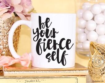 Be Your Fierce Self // Be Your Self Series // 11 oz or 15 oz Coffee Mug