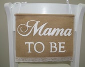 Mama TO BE Sign - Mom To Be Sign - Baby Shower Sign - Baby Shower Banner - Mama to be chair banner - Mom TO Be Chair Banner - Shower Decor