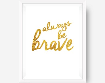 gold foil print inspirational print wall art print - always be brave