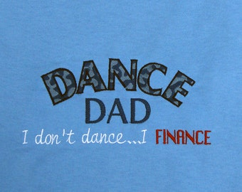 Dance Dad - I don't dance, I Finance. Mens T-Shirt. Many colors and sizes available