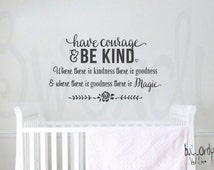 Have Courage, Be Kind, Cinderella, Where there is goodness there is Magic, Saying,  Vinyl Decal- Wall lettering, Bedroom Decor